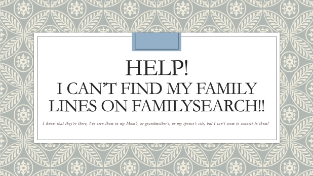 Help! I can't find my ancestors onFamilySearch!